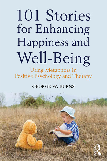 101 Stories for Enhancing Happiness and Well-Being Using Metaphors in Positive Psychology and Therapy book cover