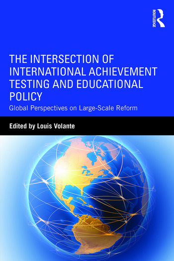 The Intersection of International Achievement Testing and Educational Policy Global Perspectives on Large-Scale Reform book cover