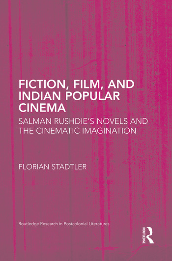 Fiction, Film, and Indian Popular Cinema Salman Rushdie's Novels and the Cinematic Imagination book cover