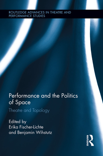 Performance and the Politics of Space Theatre and Topology book cover