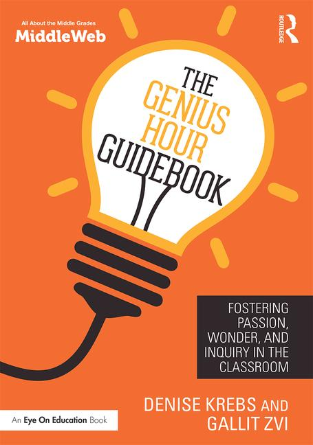 The Genius Hour Guidebook Fostering Passion, Wonder, and Inquiry in the Classroom book cover