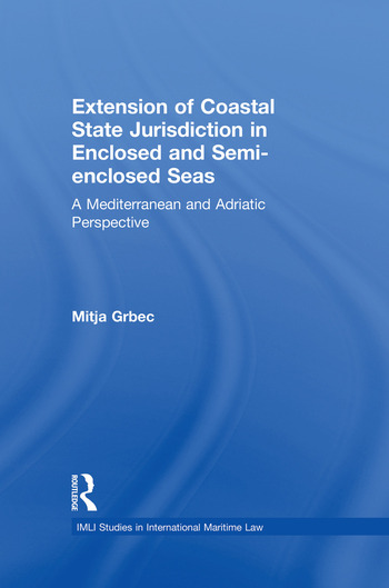 The Extension of Coastal State Jurisdiction in Enclosed or Semi-Enclosed Seas A Mediterranean and Adriatic Perspective book cover
