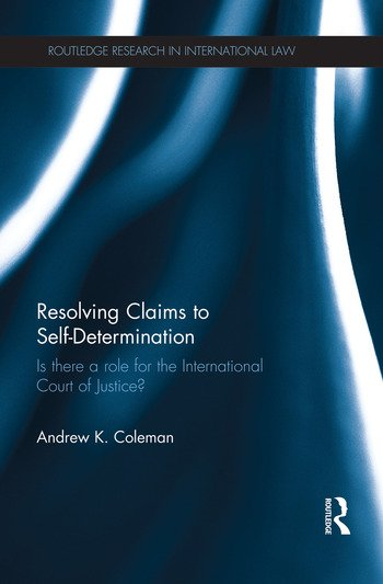 Resolving Claims to Self-Determination Is There a Role for the International Court of Justice? book cover
