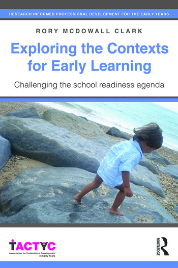 Exploring the Contexts for Early Learning Challenging the school readiness agenda book cover
