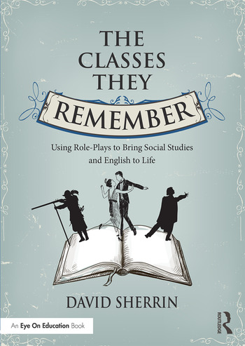 The Classes They Remember Using Role-Plays to Bring Social Studies and English to Life book cover