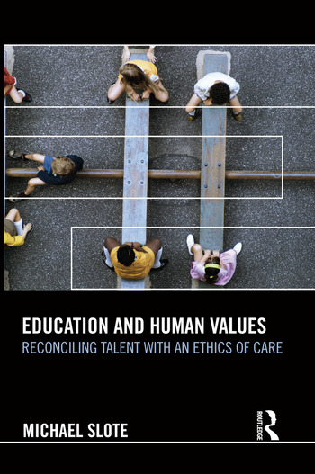 Education and Human Values Reconciling Talent with an Ethics of Care book cover