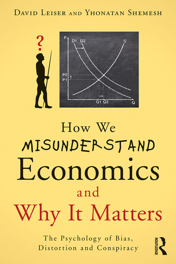 How We Misunderstand Economics and Why it Matters The Psychology of Bias, Distortion and Conspiracy book cover