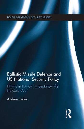 Ballistic Missile Defence and US National Security Policy Normalisation and Acceptance after the Cold War book cover