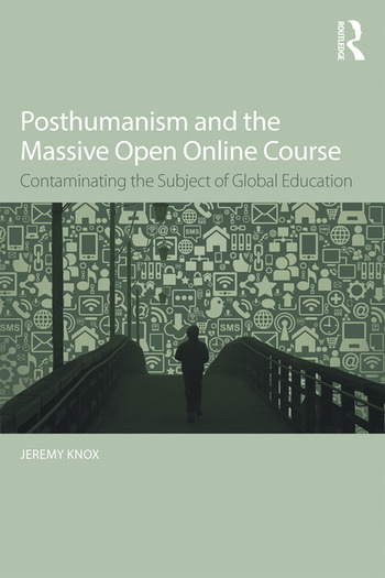 Posthumanism and the Massive Open Online Course Contaminating the Subject of Global Education book cover
