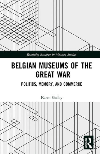 Belgian Museums of the Great War Politics, Memory, and Commerce book cover