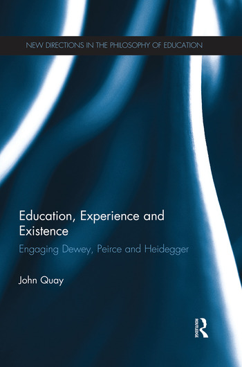 Education, Experience and Existence Engaging Dewey, Peirce and Heidegger book cover