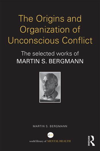 The Origins and Organization of Unconscious Conflict The Selected Works of Martin S. Bergmann book cover