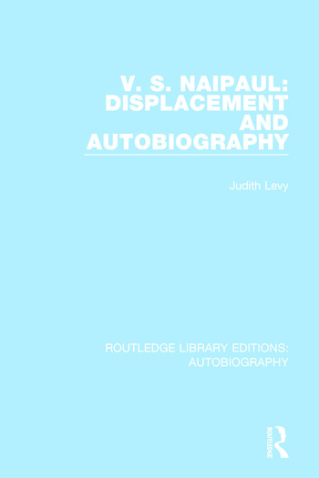 V. S. Naipaul: Displacement and Autobiography book cover