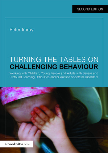 Turning the Tables on Challenging Behaviour Working with Children, Young People and Adults with Severe and Profound Learning Difficulties and/or Autistic Spectrum Disorders book cover