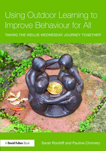Using Outdoor Learning to Improve Behaviour for All Taking the Wellie Wednesday journey together book cover