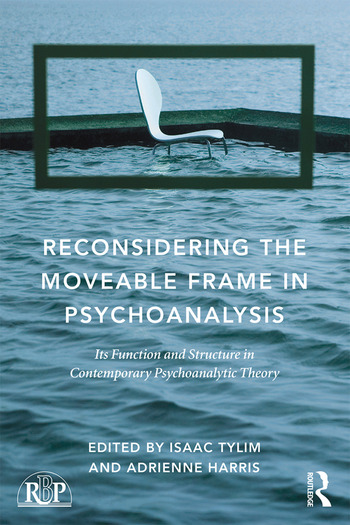 Reconsidering the Moveable Frame in Psychoanalysis Its Function and Structure in Contemporary Psychoanalytic Theory book cover