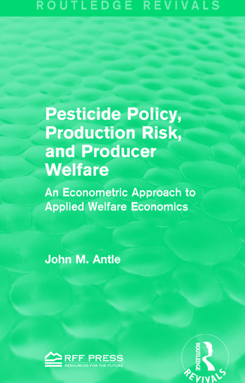 Pesticide Policy, Production Risk, and Producer Welfare An Econometric Approach to Applied Welfare Economics book cover