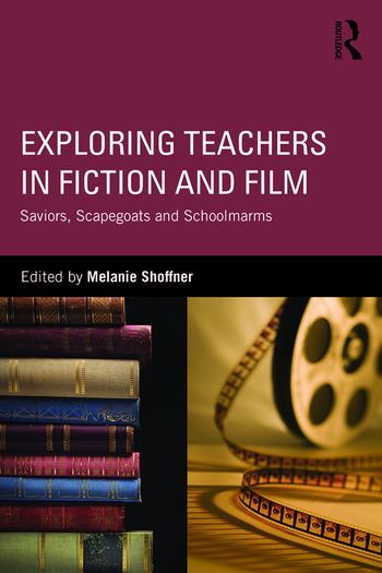 Exploring Teachers in Fiction and Film Saviors, Scapegoats and Schoolmarms book cover