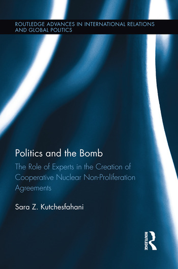 Politics and the Bomb The Role of Experts in the Creation of Cooperative Nuclear Non-Proliferation Agreements book cover
