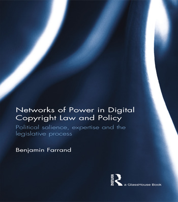 Networks of Power in Digital Copyright Law and Policy Political Salience, Expertise and the Legislative Process book cover