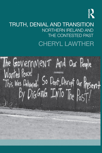 Truth, Denial and Transition Northern Ireland and the Contested Past book cover