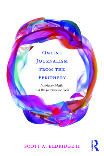 Online Journalism from the Periphery Interloper Media and the Journalistic Field book cover