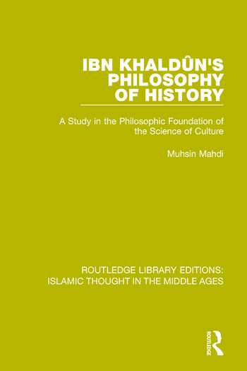 Ibn Khaldûn's Philosophy of History A Study in the Philosophic Foundation of the Science of Culture book cover