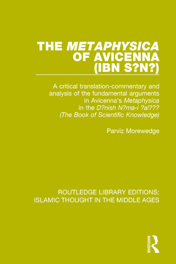The 'Metaphysica' of Avicenna (ibn Sīnā) A critical translation-commentary and analysis of the fundamental arguments in Avicenna's 'Metaphysica' in the 'Dānish Nāma-i 'alā'ī' ('The Book of Scientific Knowledge') book cover