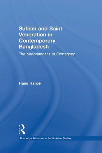 Sufism and Saint Veneration in Contemporary Bangladesh The Maijbhandaris of Chittagong book cover