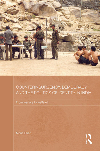 Counterinsurgency, Democracy, and the Politics of Identity in India From Warfare to Welfare? book cover