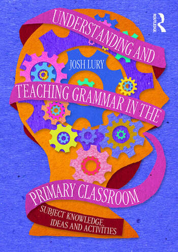 Understanding and Teaching Grammar in the Primary Classroom Subject knowledge, ideas and activities book cover