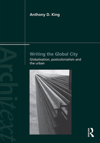 Writing the Global City Globalisation, Postcolonialism and the Urban book cover