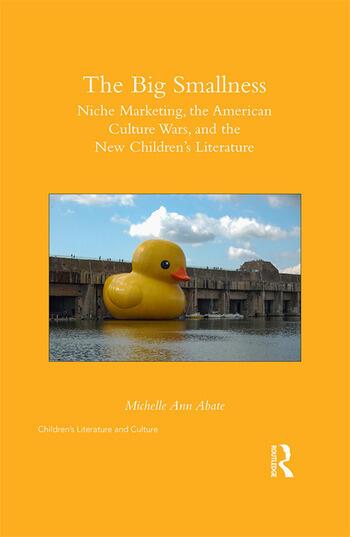 The Big Smallness Niche Marketing, the American Culture Wars, and the New Children's Literature book cover
