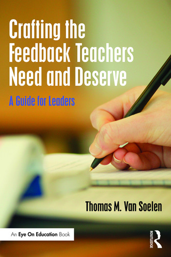 Crafting the Feedback Teachers Need and Deserve A Guide for Leaders book cover