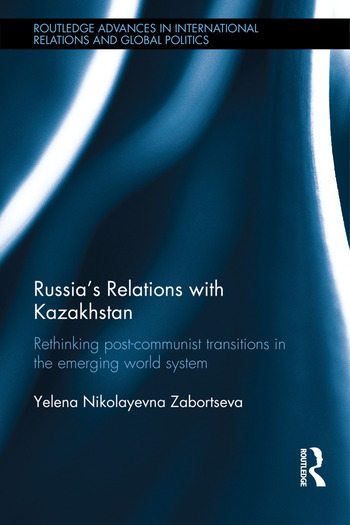 Russia's Relations with Kazakhstan Rethinking Ex-Soviet Transitions in the Emerging World System book cover