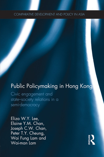 Public Policymaking in Hong Kong Civic Engagement and State-Society Relations in a Semi-Democracy book cover