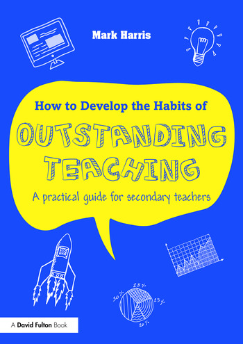 How to Develop the Habits of Outstanding Teaching A practical guide for secondary teachers book cover