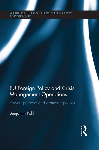 EU Foreign Policy and Crisis Management Operations Power, purpose and domestic politics book cover