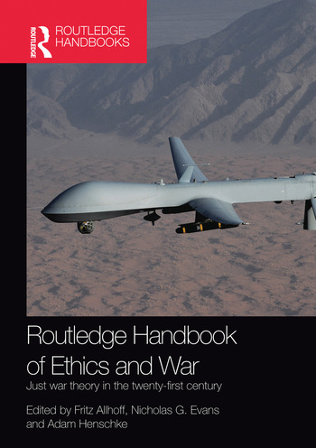 Routledge Handbook of Ethics and War Just War Theory in the 21st Century book cover