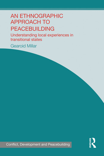 An Ethnographic Approach to Peacebuilding Understanding Local Experiences in Transitional States book cover