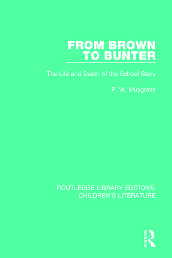 From Brown to Bunter The Life and Death of the School Story book cover