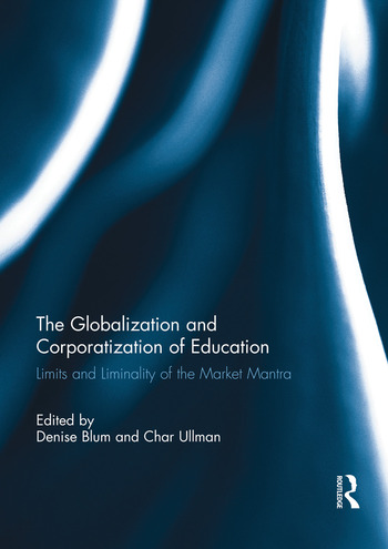 The Globalization and Corporatization of Education Limits and Liminality of the Market Mantra book cover
