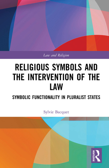 Religious Symbols and the Intervention of the Law Symbolic Functionality in Pluralist States book cover
