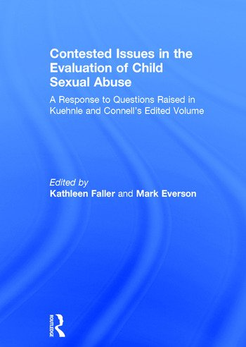 Contested Issues in the Evaluation of Child Sexual Abuse A Response to Questions Raised in Kuehnle and Connell's Edited Volume book cover