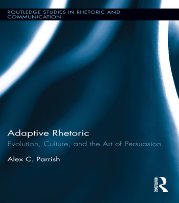 Adaptive Rhetoric Evolution, Culture, and the Art of Persuasion book cover