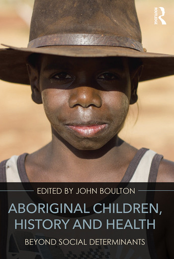 Aboriginal Children, History and Health Beyond Social Determinants book cover