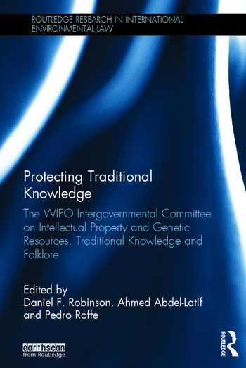 Protecting Traditional Knowledge The WIPO Intergovernmental Committee on Intellectual Property and Genetic Resources, Traditional Knowledge and Folklore book cover