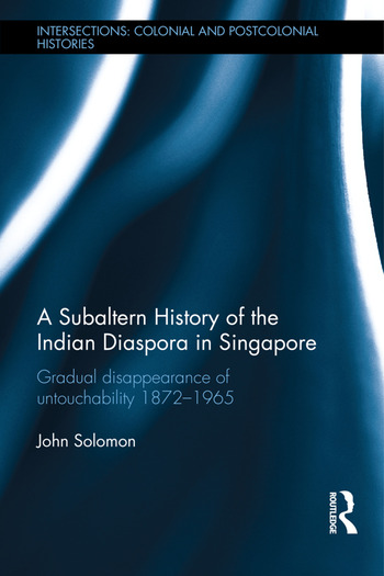 A Subaltern History of the Indian Diaspora in Singapore The Gradual Disappearance of Untouchability 1872-1965 book cover