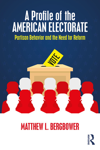 A Profile of the American Electorate Partisan Behavior and the Need for Reform book cover