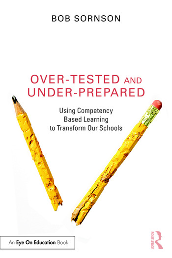 Over-Tested and Under-Prepared Using Competency Based Learning to Transform Our Schools book cover